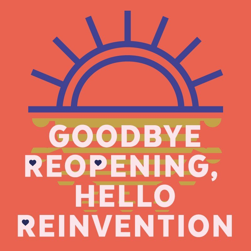 Goodbye reopening, hello reinvention​